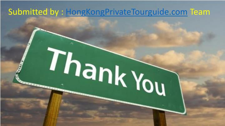 Submitted by : HongKongPrivateTourguide.com Team