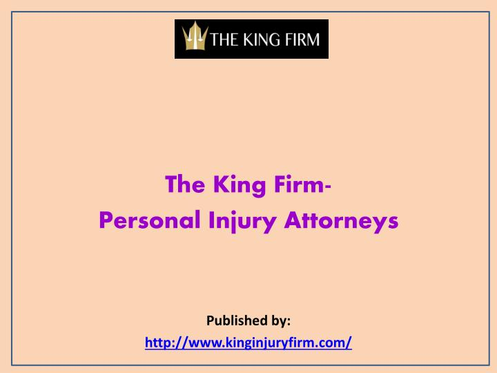 The king firm personal injury attorneys published by http www kinginjuryfirm com