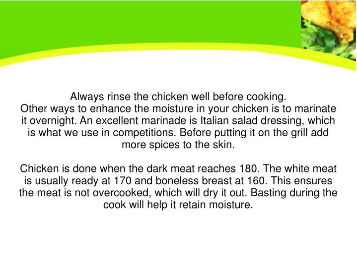 Always rinse the chicken well before cooking.