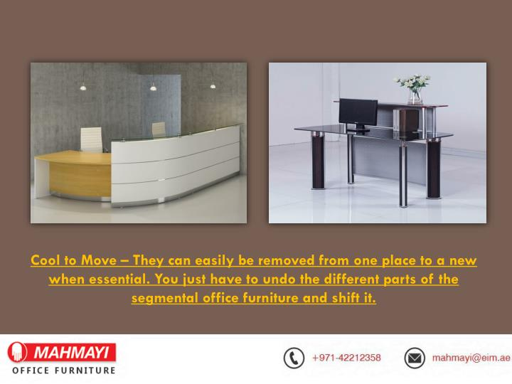 Cool to Move – They can easily be removed from one place to a new when essential. You just have to undo the different parts of the segmental office furniture and shift it.