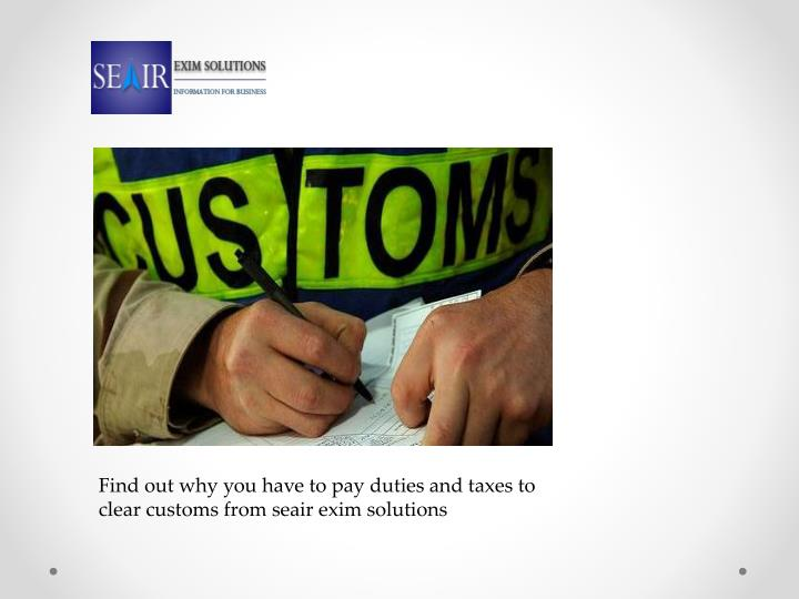 Find out why you have to pay duties and taxes to clear