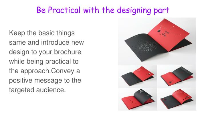 Be Practical with the designing part