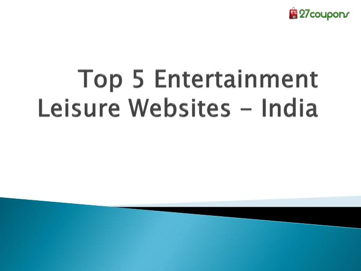 Top 5 entertainment leisure websites india