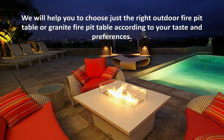 We will help you to choose just the right outdoor fire pit