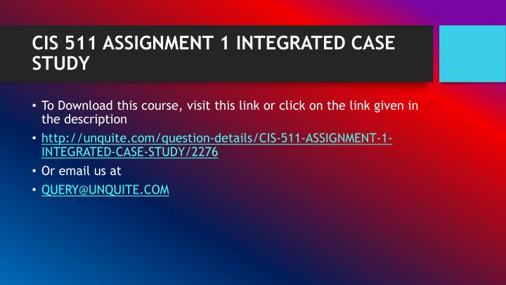 Cis 511 assignment 1 integrated case study1