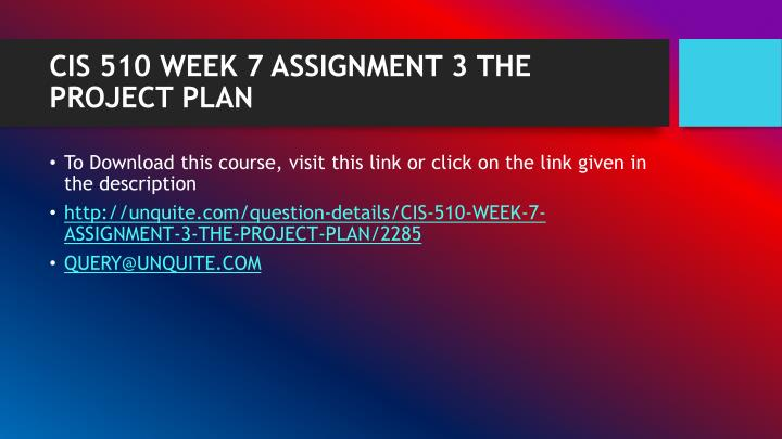 CIS 510 WEEK 7 ASSIGNMENT 3 THE PROJECT PLAN