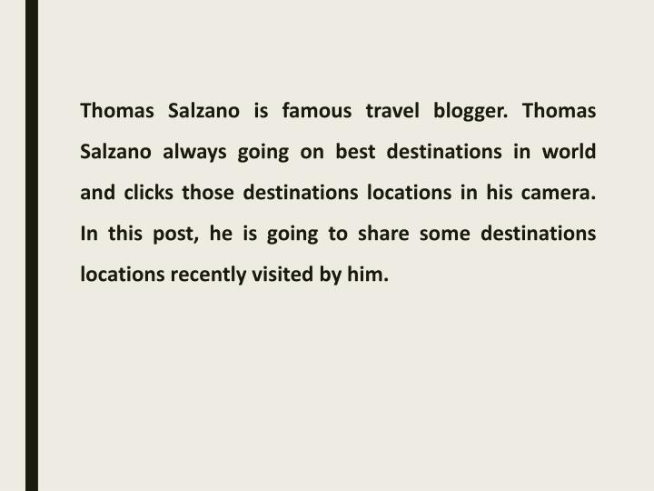Thomas Salzano is famous travel blogger. Thomas Salzano always going on best destinations in world a...