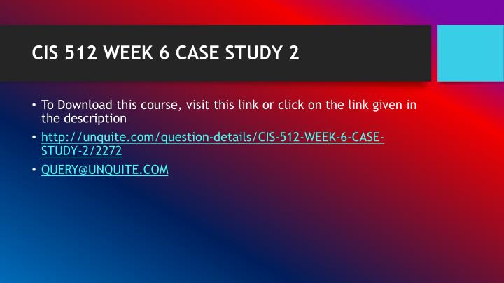 Cis 512 week 6 case study 21