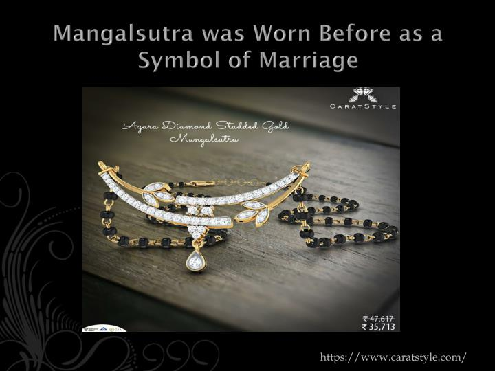Mangalsutra was worn before as a symbol of m arriage