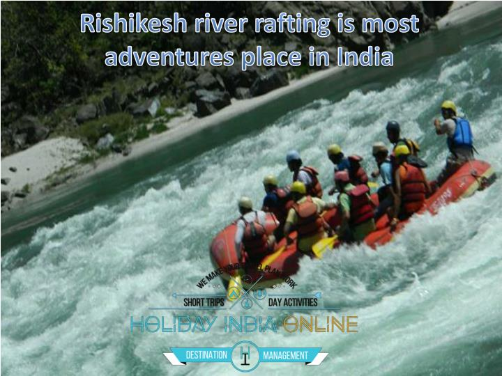 Rishikesh river rafting is most adventures place in india