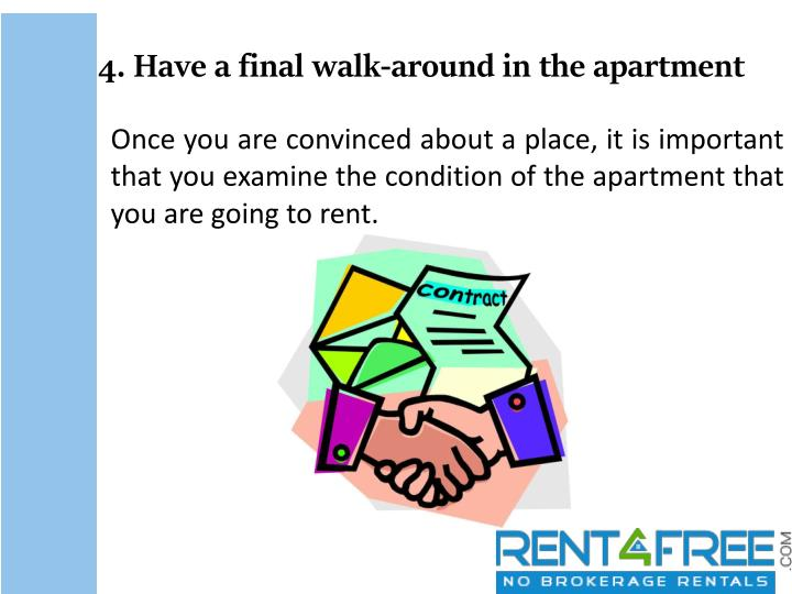 Once you are convinced about a place, it is important that you examine the condition of the apartment that you are going to rent.