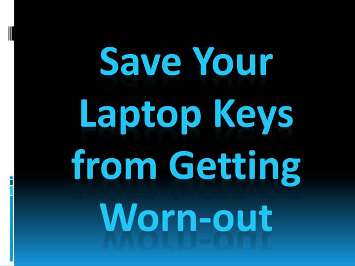 Save your laptop keys f rom getting worn out