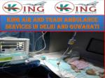 king air and train ambulance services in delhi and guwahati5