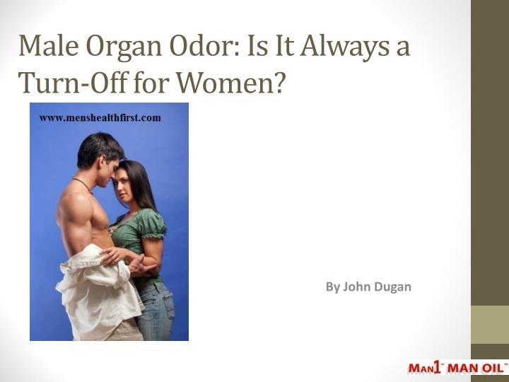 Male organ odor is it always a turn off for women