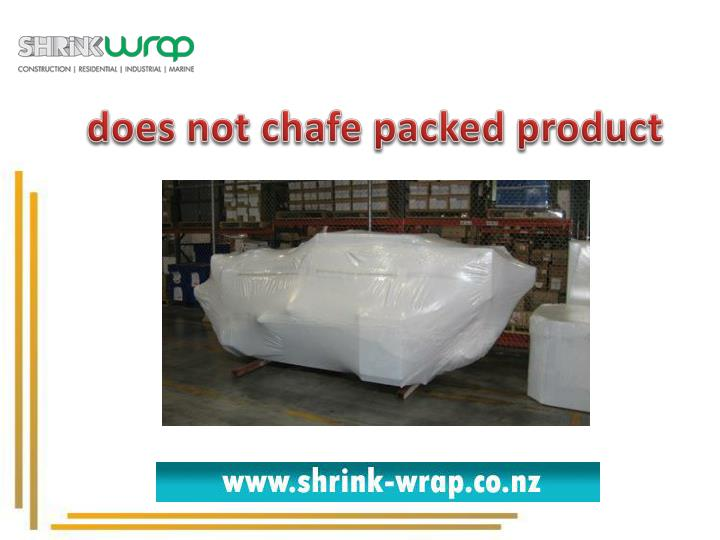 does not chafe packed product