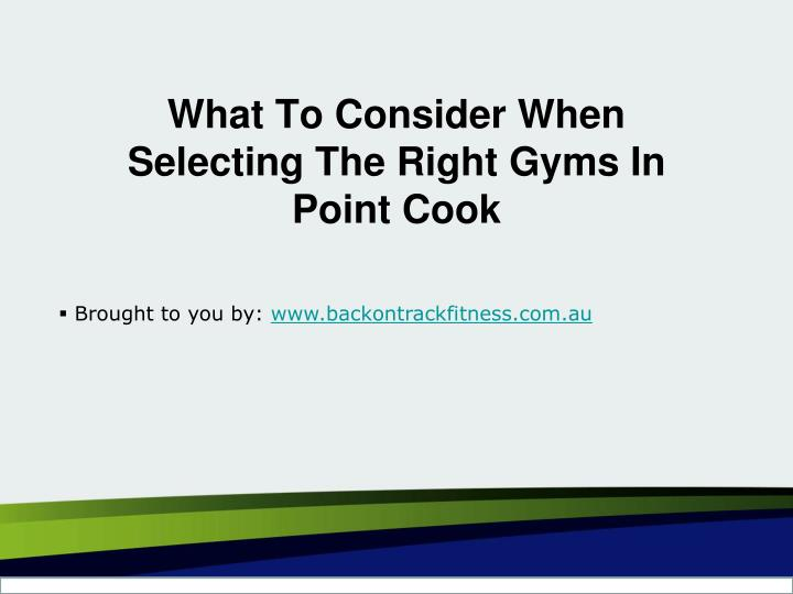 What to consider when selecting the right gyms in point cook