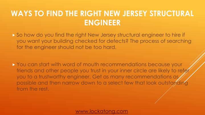 So how do you find the right New Jersey structural engineer to hire if you want your building checked for defects? The process of searching for the engineer should not be too hard.