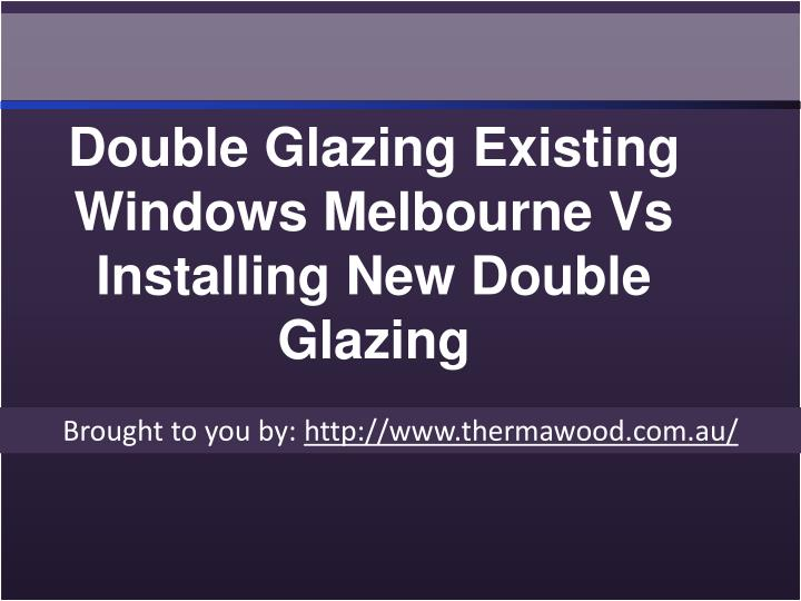 Double Glazing Existing Windows Melbourne Vs Installing New Double Glazing