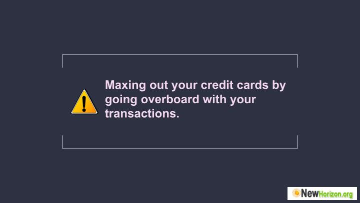 Maxing out your credit cards by