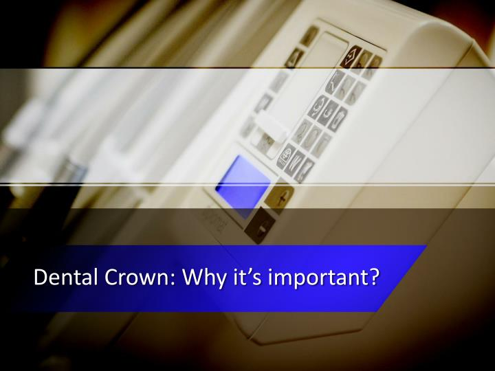 dental crown why it s important