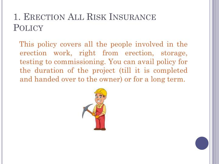 1. Erection All Risk Insurance Policy