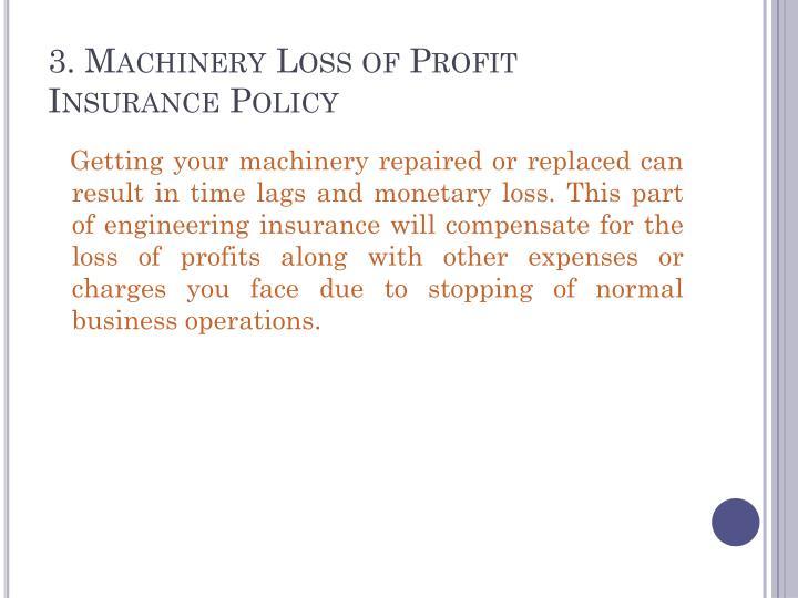 3. Machinery Loss of Profit Insurance Policy