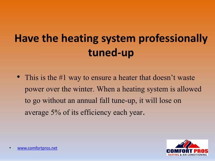 Have the heating system professionally tuned-up
