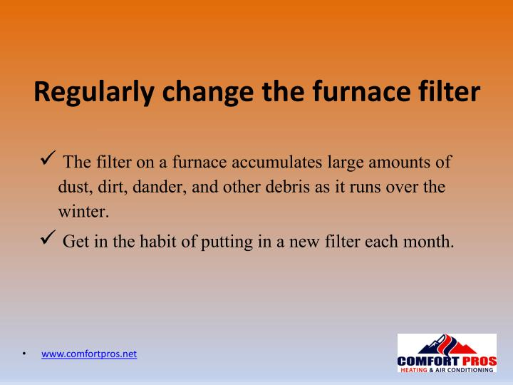 Regularly change the furnace filter