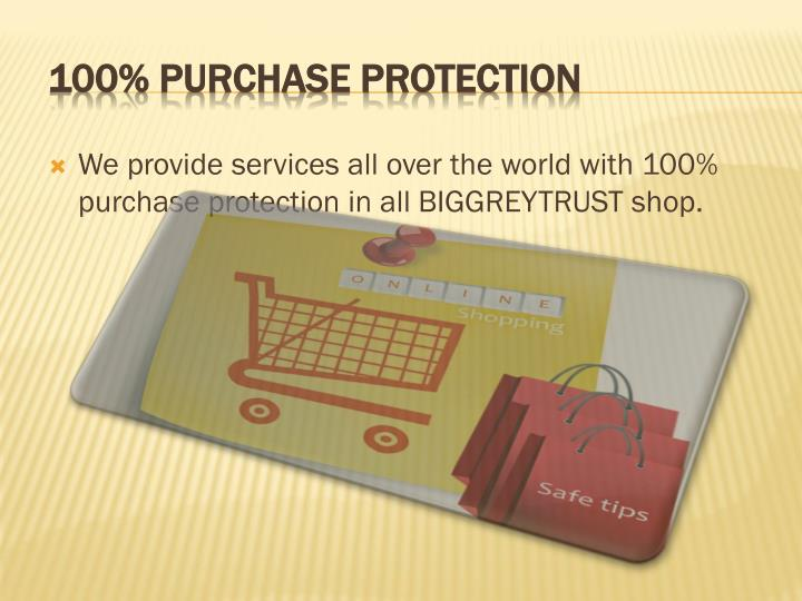 We provide services all over the world with 100% purchase protection in all