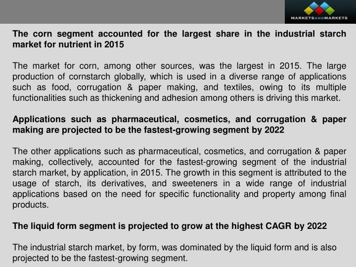 The corn segment accounted for the largest share in the industrial starch market for nutrient in