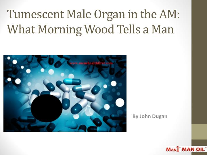 Tumescent male organ in the am what morning wood tells a man