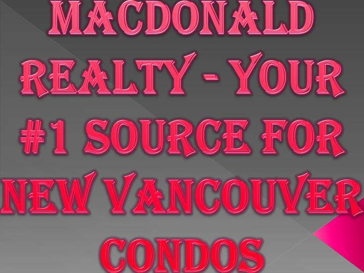 Macdonald Realty - Your #1 Source for New Vancouver Condos