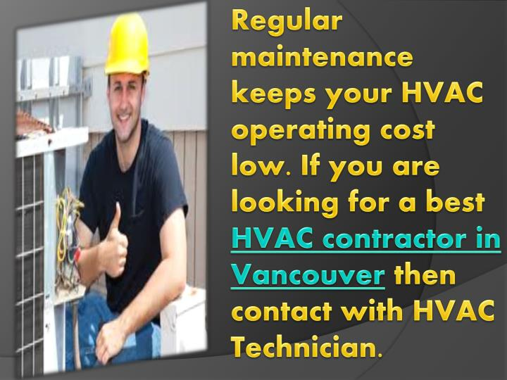 Regular maintenance keeps your HVAC operating cost low. If you are looking for a best