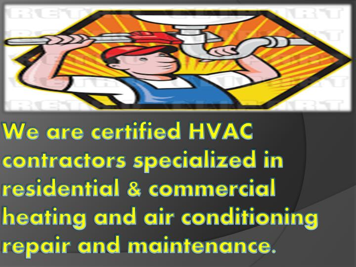 We are certified HVAC contractors specialized in residential & commercial heating and air conditioning repair and maintenance.