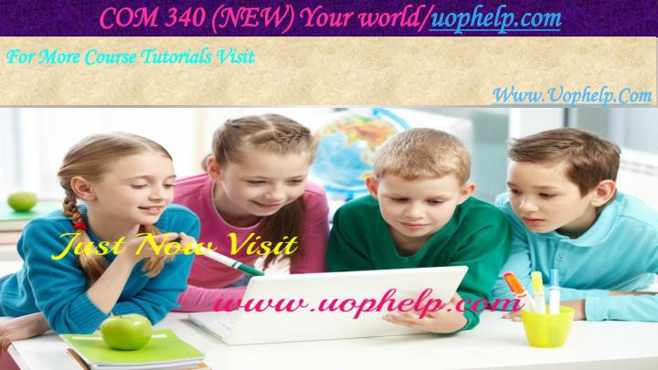 COM 340 (NEW) Your world/
