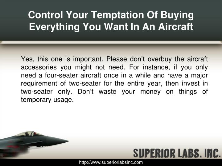 Control Your Temptation Of Buying Everything You Want In An Aircraft