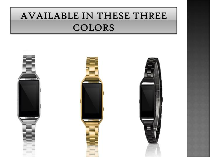 Available in these three colors