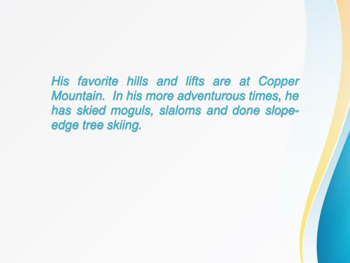 His favorite hills and lifts are at Copper Mountain.