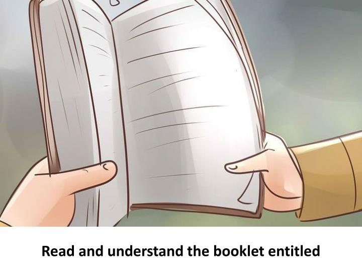 Read and understand the booklet entitled