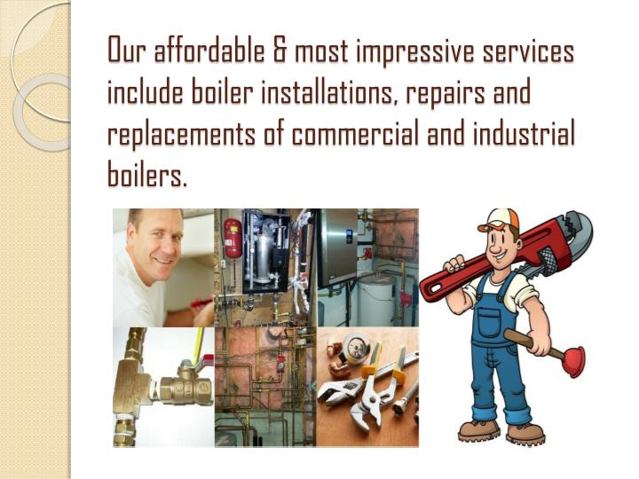 Our affordable & most impressive services include boiler installations, repairs and replacements of commercial and industrial boilers.