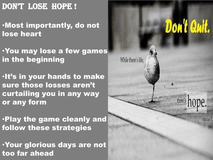 DON'T  LOSE  HOPE !