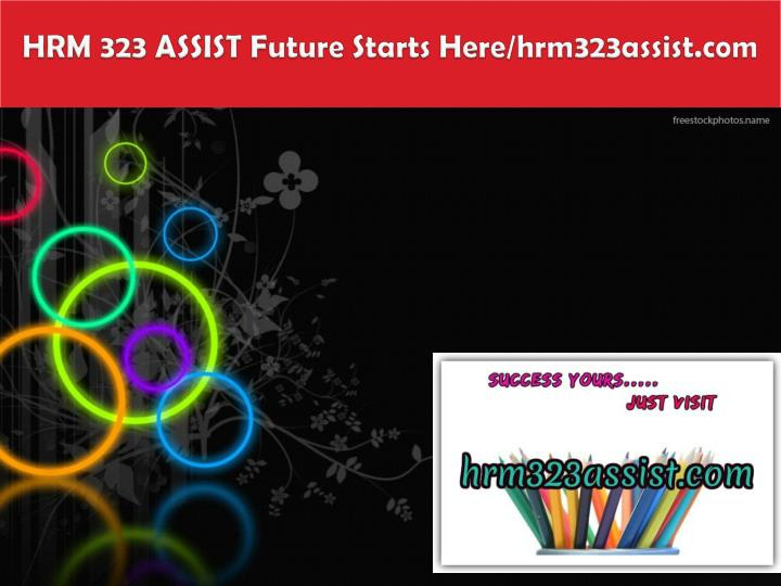 Hrm 323 assist future starts here hrm323assist com