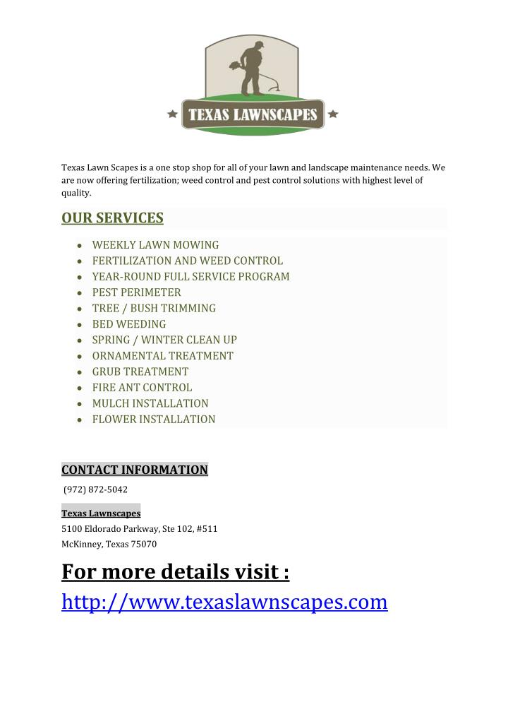 Texas Lawn Scapes is a one stop shop for all of your lawn and landscape maintenance needs. We
