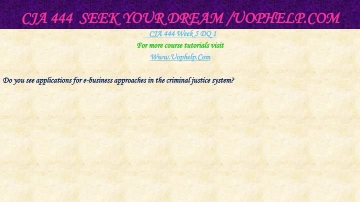 CJA 444  Seek Your Dream /
