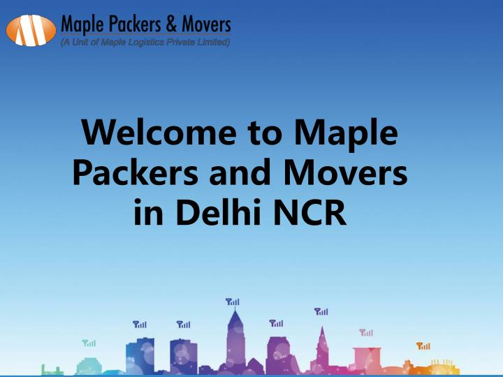 Welcome to Maple Packers and Movers in Delhi NCR