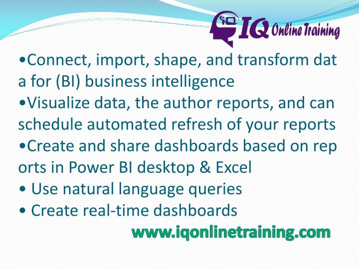 •Connect, import, shape, and transform data for (BI) business intelligence