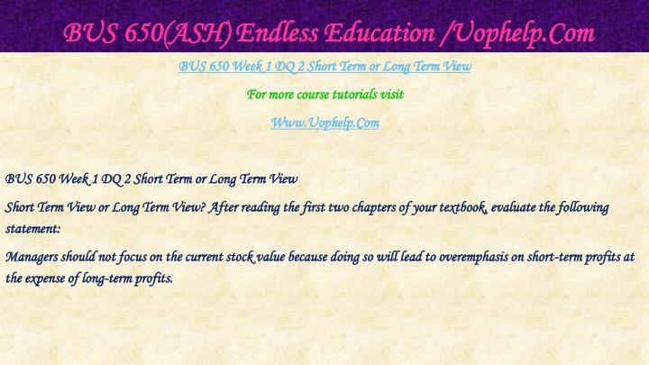 BUS 650(ASH) Endless Education /Uophelp.Com