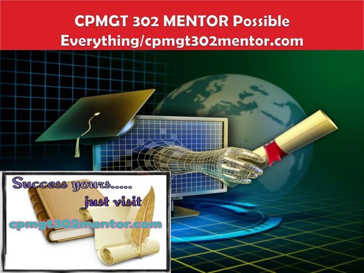 Cpmgt 302 mentor possible everything cpmgt302mentor com