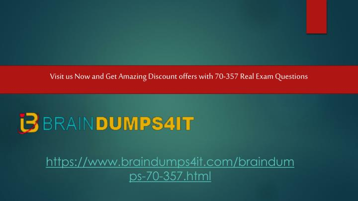 Visit us Now and Get Amazing Discount offers with 70-357 Real Exam Questions