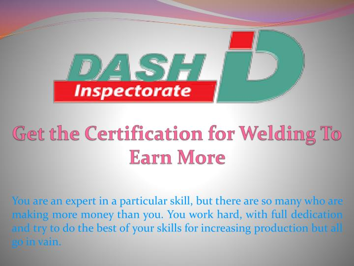 Get the certification for welding to earn more